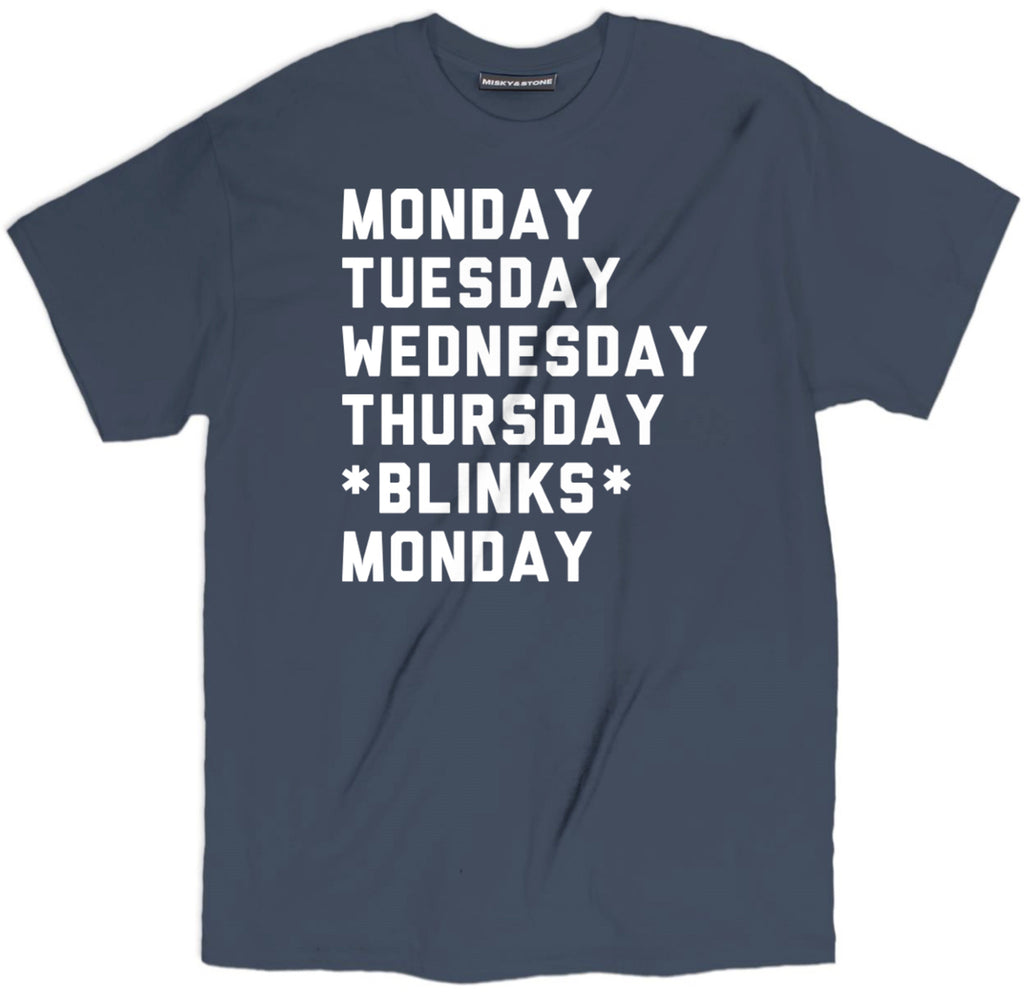 days of the week tee, funny blink tee, funny life tee, monday t shirts, work t shirt humor, sarcastic t shirts, sarcastic shirts, sarcastic tee shirts, sarcastic tees, sarcastic t shirt sayings, sarcastic t shirts quotes, funny sarcastic t shirts