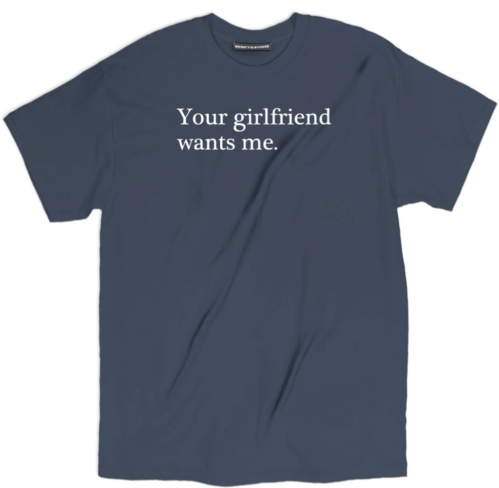 Your Girlfriend Wants Me Tee, relationship tee, girlfriend tee, boyfriend tee, break up tee, funny take your girl tee, sarcastic t shirts, sarcastic shirts, sarcastic tee shirts, sarcastic tees, sarcastic t shirt sayings, sarcastic t shirts quotes, funny sarcastic t shirts