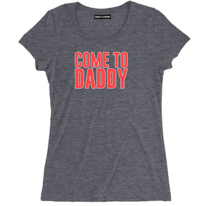 Come to daddy tee, Come to daddy offensive tee shirts, Come to Daddy rude clothing, inappropriate Daddy t shirts, most offensive apparel, vulgar Come to Daddy t shirts, funny offensive shirts, offensive af tees, funny offensive t shirts