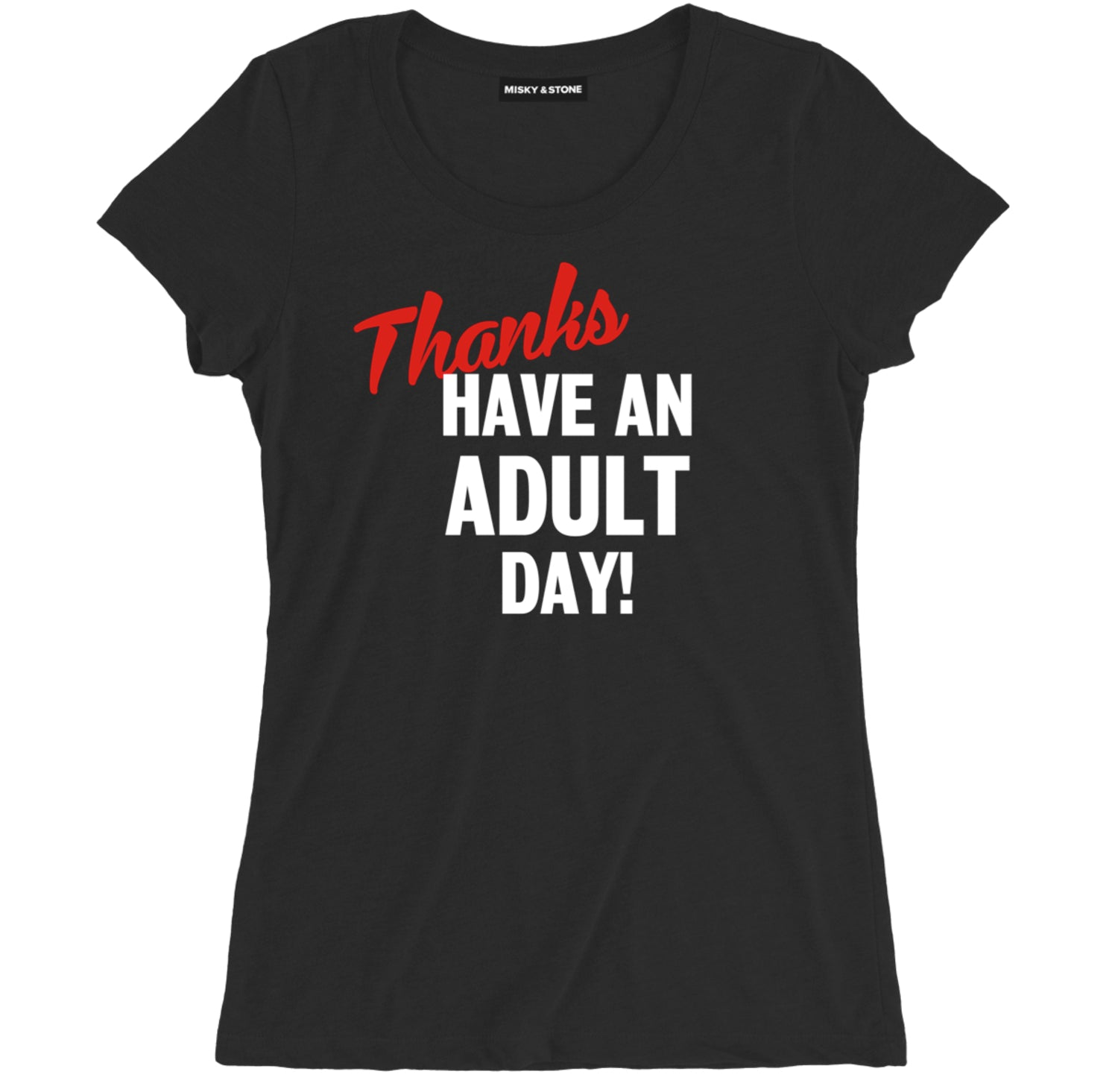 Thanks Have An Adult Day Womens Tee Shirt