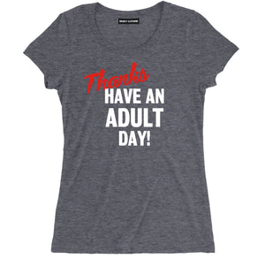 Thanks have an sarcastic tee shirts, sarcastic merch Thank, Thanks Have an Adult Day sarcastic clothing, sarcastic apparel, Thanks have an Adult Day, sarcastic t shirt sayings, sarcastic t shirts quotes, Thanks Have An Adult Day, funny sarcastic Have a Nice Day t shirts
