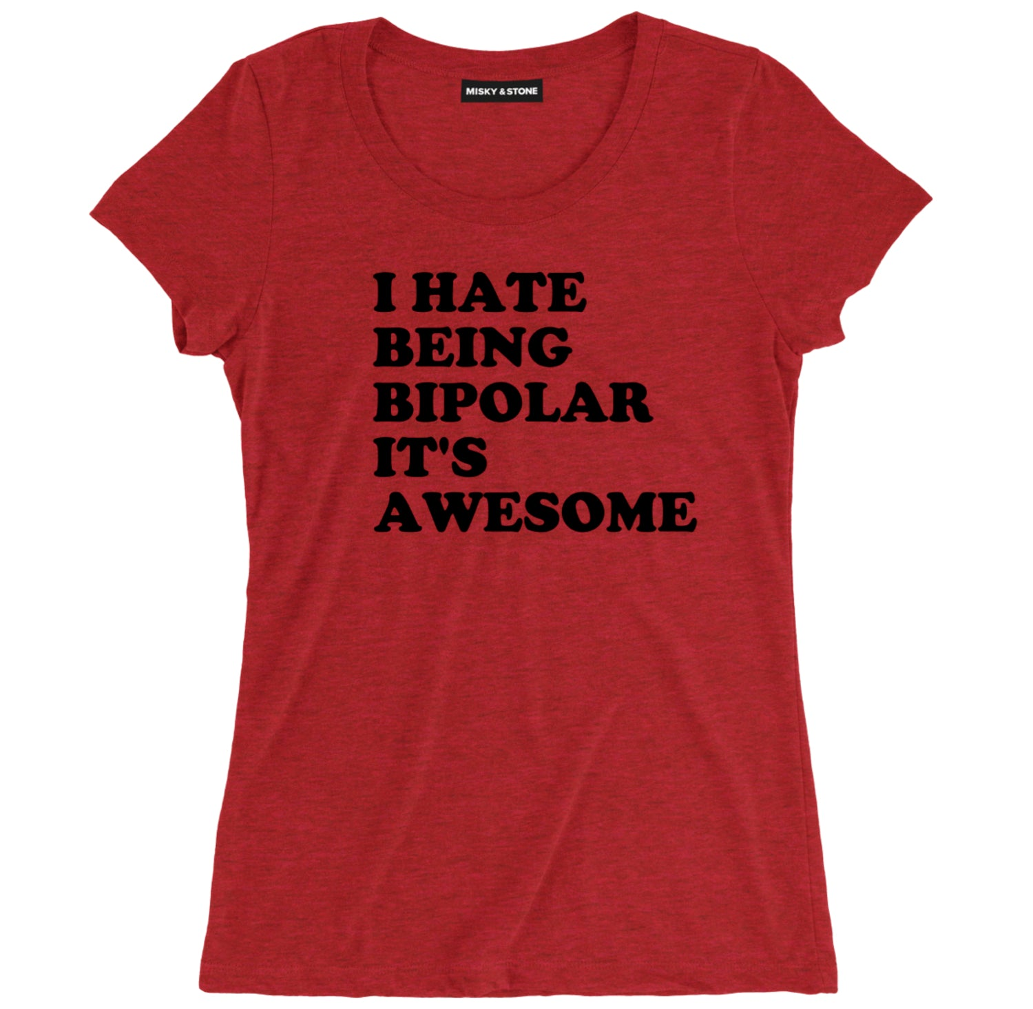 I Hate Being Bipolar T Shirt