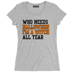who needs halloween im a witch all year tee, witch halloween shirts, halloween t shirts, halloween tee shirts, halloween tees, funny halloween shirts, cute halloween shirts, funny halloween t shirts,