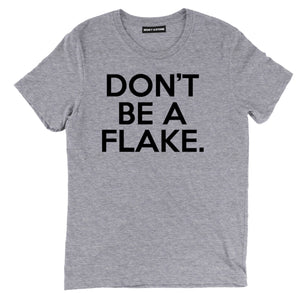 dont be a flake sarcastic tee shirts, dont be a flake sarcastic merch, dont be a flake sarcastic clothing, dont be a flake sarcastic apparel, dont be a flake sarcastic t shirt sayings, sarcastic t shirts quotes, funny sarcastic t shirts