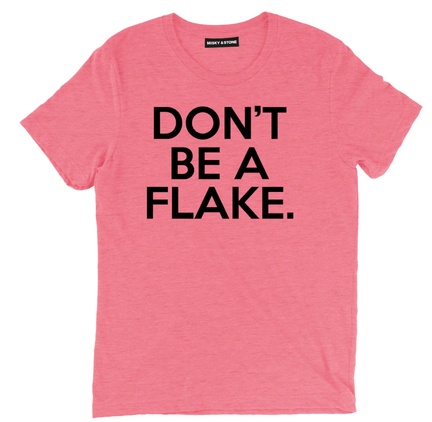 Dont Be A Flake Unisex T Shirt