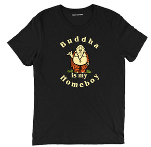 Buddha is my Homeboy spiritual tee shirt, Buddha is my Homeboy spiritual apparel, spiritual merch, spiritual clothing, spiritual quote t shirt,