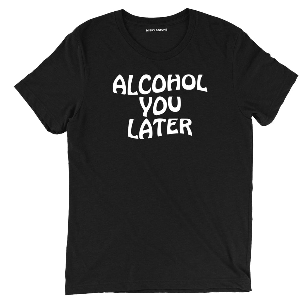 alcohol you later tee shirt. Alcohol you later beer tee shirt, funny beer tee Call you later shirt, beer apparel, beer merch, beer clothing, drinking tee shirt, alcohol tee shirt, funny drinking tee shirt