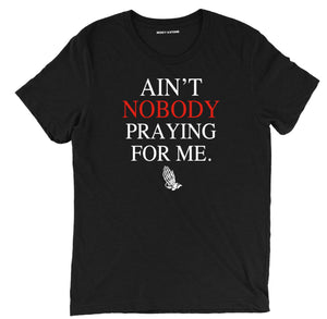 Aint Nobody Praying for Me kendrick lamar tee shirt, kendrick lamar merch, kendrick lamar clothing, kendrick lamar apparel, Aint Nobody Praying for Me t shirt