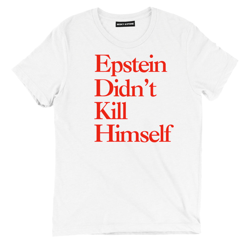 Epstein Didnt Kill Himself T shirt, Epstein Didnt Kill Himself political clothing, Epstein Didnt Kill Himself political apparel, Epstein Didnt Kill Himself merch, Epstein Didnt Kill Himself Conspiracy Tee