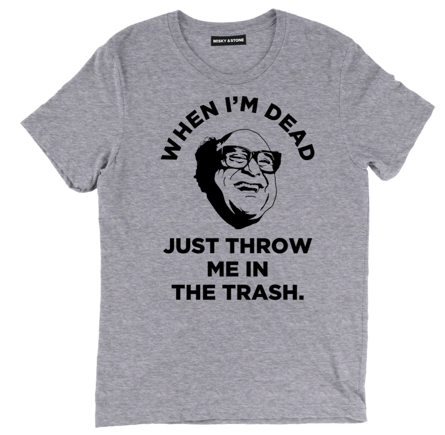When Im Dead Just Throw Me In The Trash T Shirt, Frank Always Sunny in Philadelphia T sHIRT, Always Sunny in Philadelphia Tee, Frank Always Sunny in Philadelphia Tee, Frank Always Sunny in Philadelphia Quote Tee