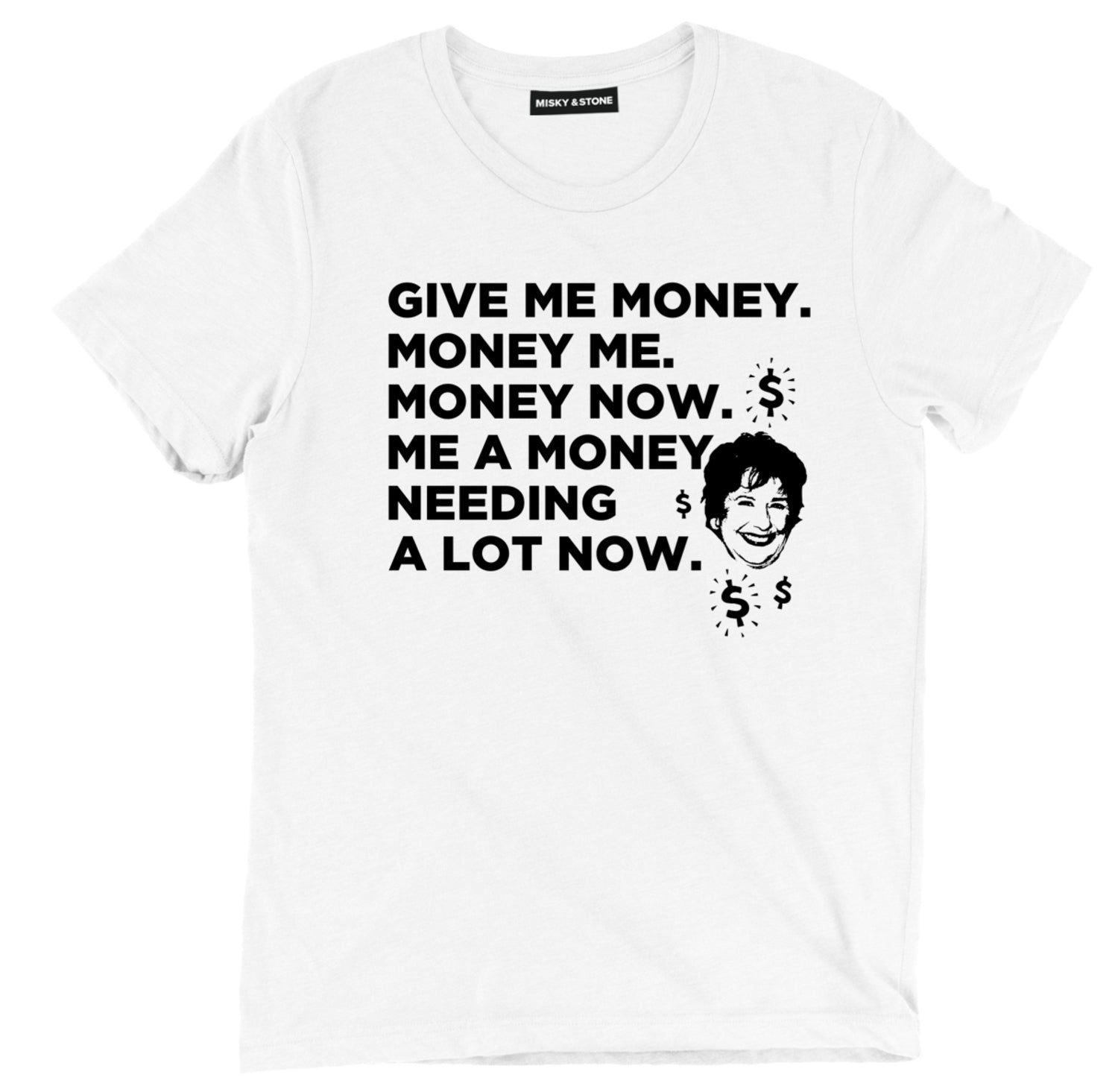 Give Me Money. Money Me. Money Now T Shirt