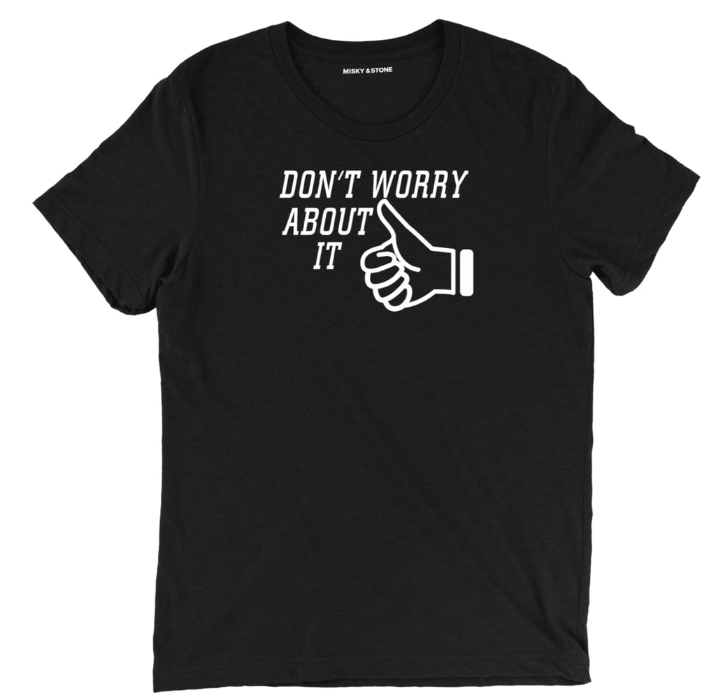 do not worry about it t shirt, thumbs up clothing, sarcastic apparel, sarcastic clothing, sarcastic t shirts quotes, funny sarcastic merch