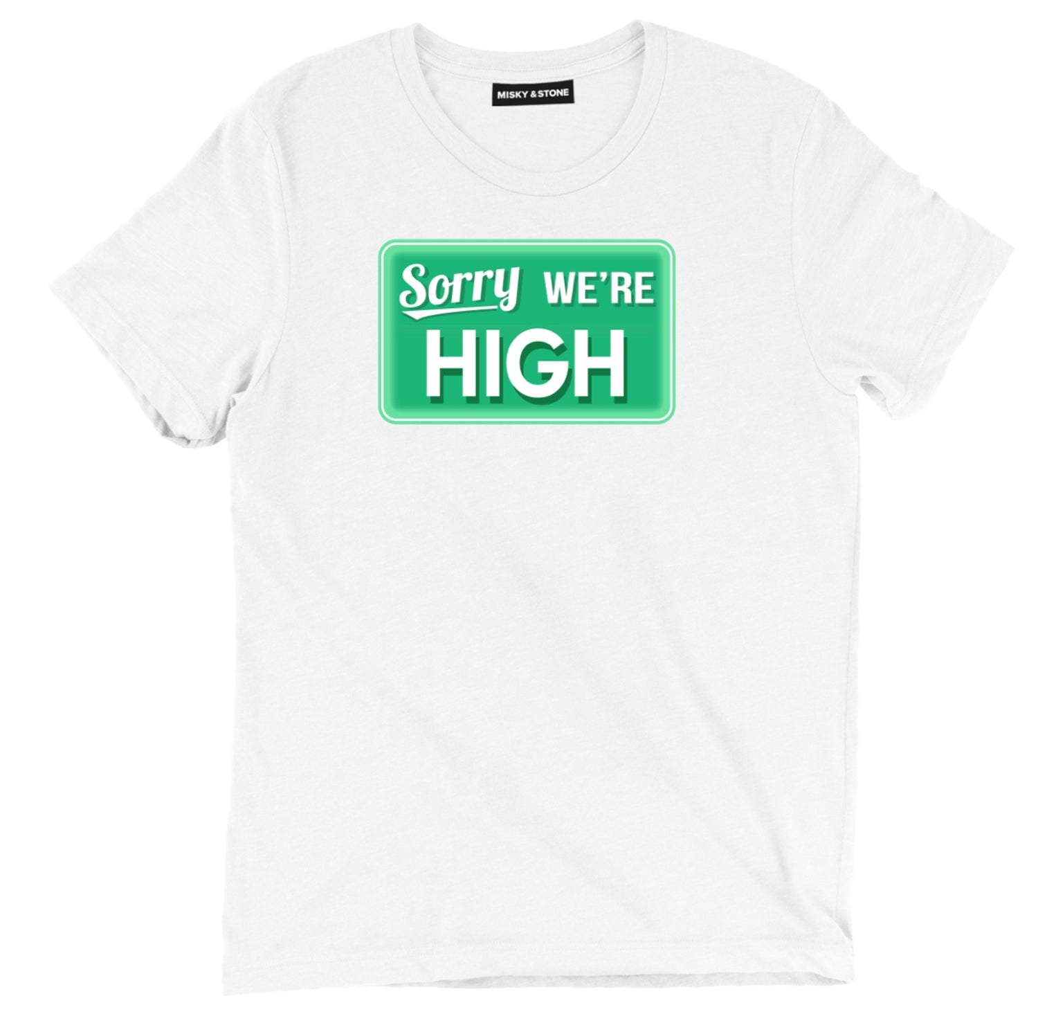 Sorry Were High Unisex T Shirt