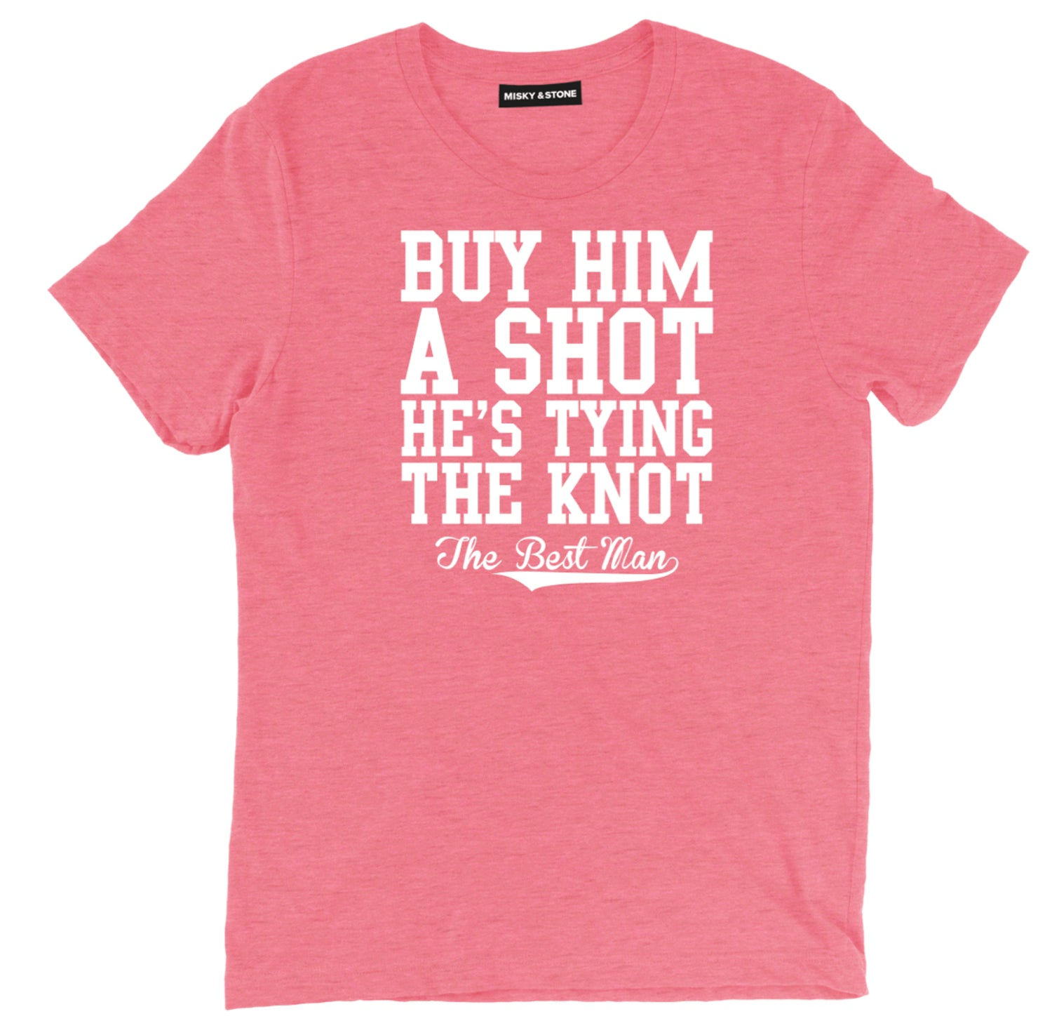 Buy Him A Shot The Best Man Unisex T-Shirt