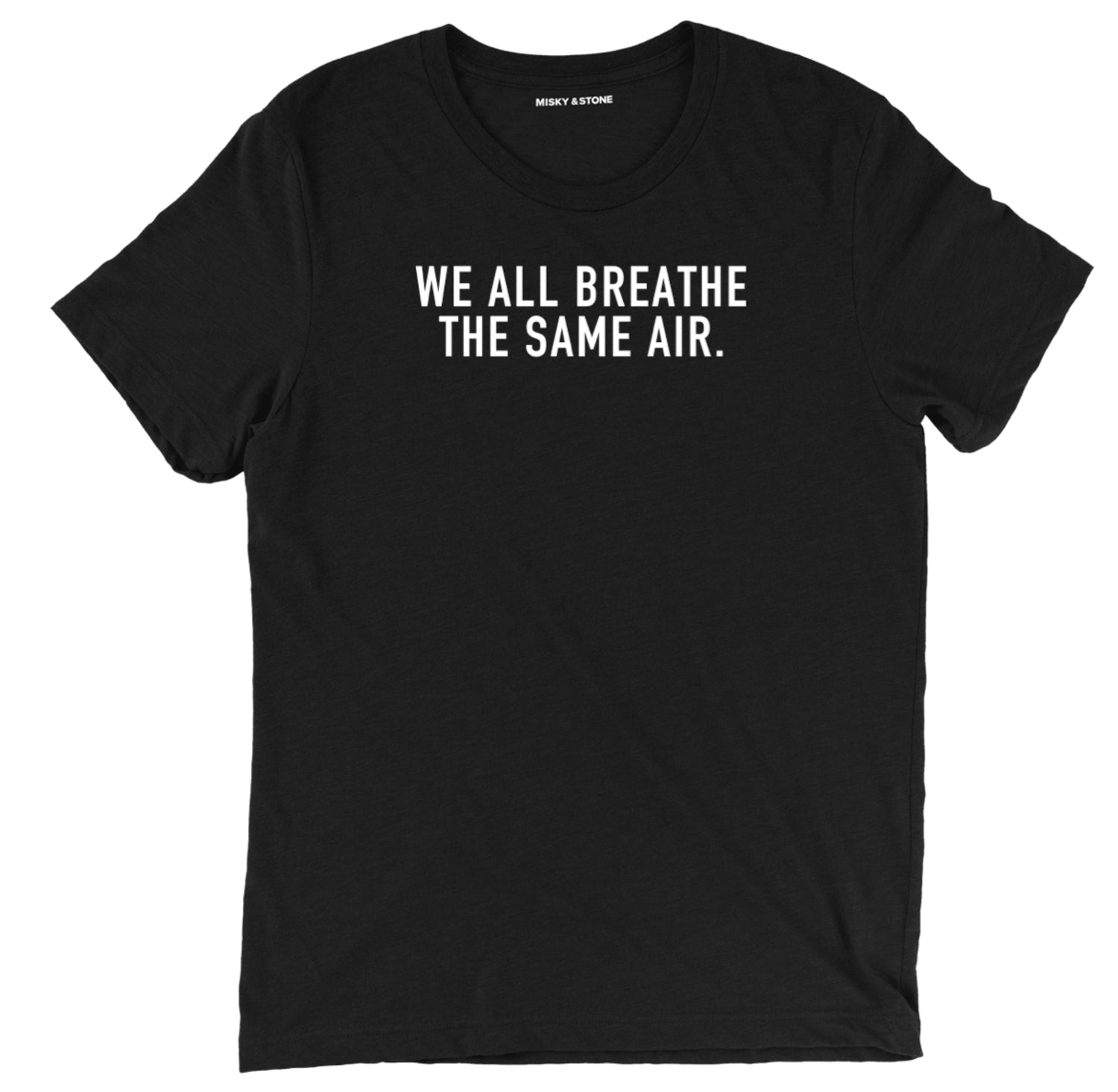 We All Breathe The Same Air Unisex Tee Shirt