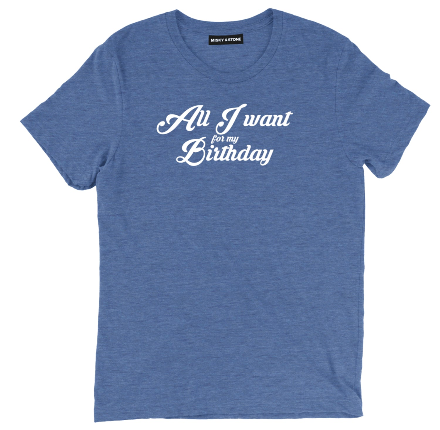 All I Want For My Birthday Unisex Tee Shirt