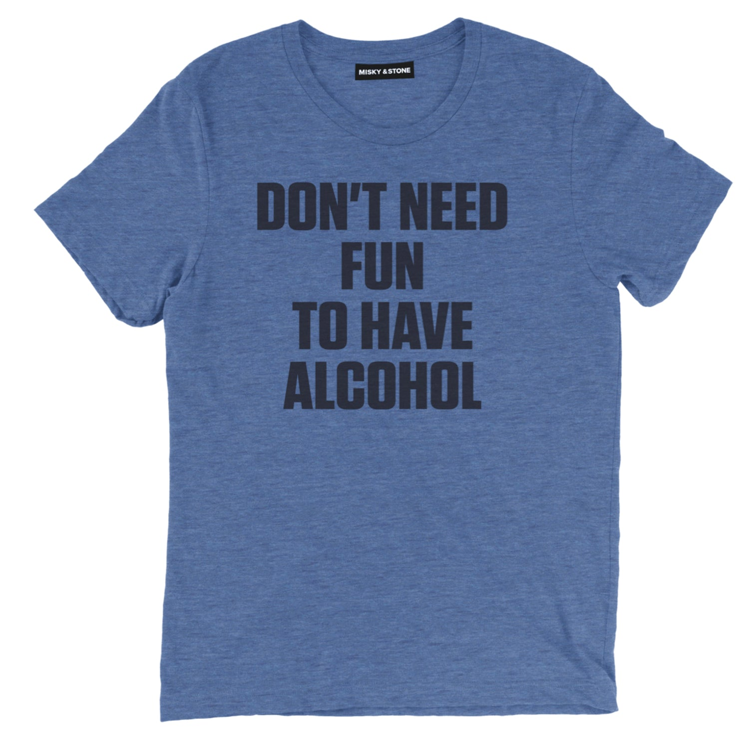 Dont Need Fun Tee