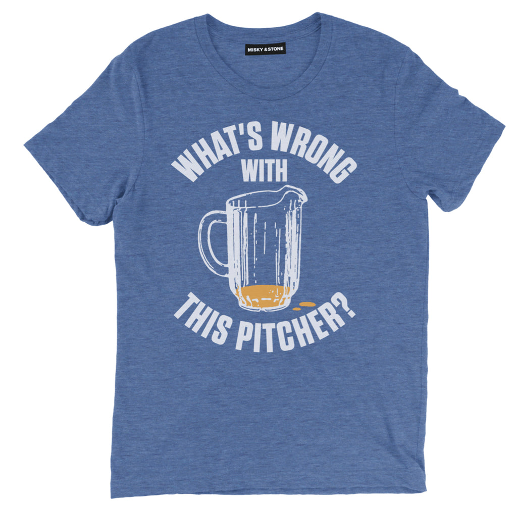 whats wrong with this pitcher shirt, beer shirts, funny beer shirts, beer tees, beer tee shirts, funny beer t shirts, drinking shirts, alcohol shirts, funny drinking shirts
