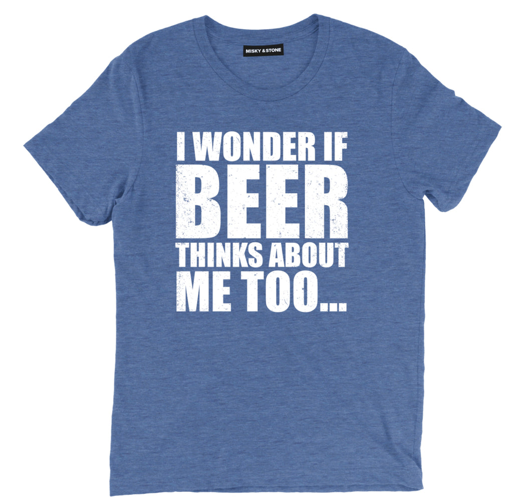 i wonder if beer thinks about me too t shirt, beer shirts, funny beer shirts, beer tees, beer tee shirts, funny beer t shirts, drinking shirts, alcohol shirts, funny drinking shirts