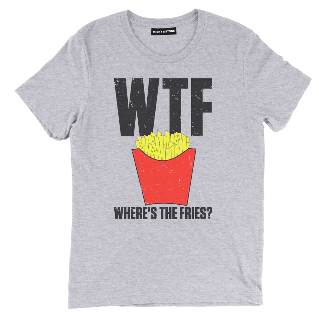 where's the fries t shirt, wtf t shirt, fries shirt, french fries t shirt, french fry shirt, fries t shirt