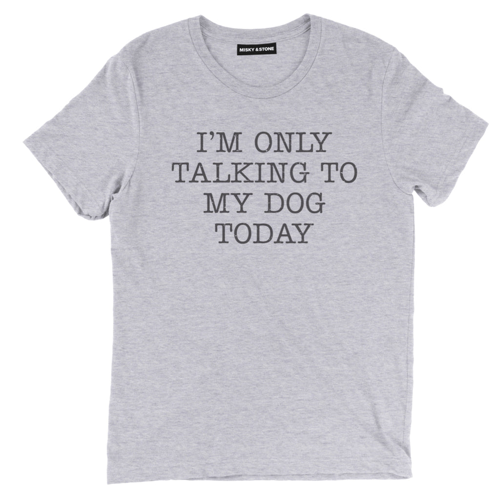 i'm only talking to my dog today tee shirt, dog tee shirt, dog lover tee shirt, dog lover merch, funny dog tee shirt,