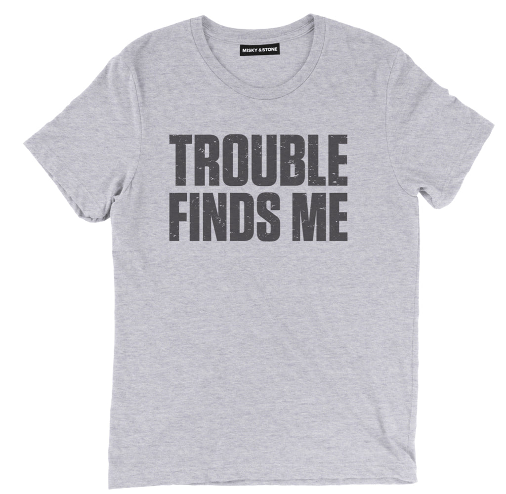 trouble finds me t shirt, trouble finds me shirt, sarcastic t shirts, sarcastic shirts, sarcastic tee shirts, sarcastic tees, sarcastic t shirt sayings, sarcastic t shirts quotes, funny sarcastic t shirts,