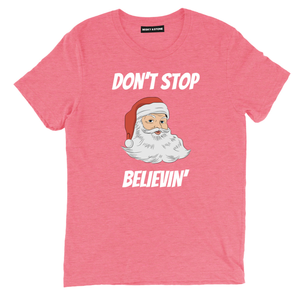 dont stop believin tee, santa clause t shirt, santa tee, believe x mas tee, christmas funny tee, christmas shirts, christmas t shirts, christmas tees, christmas tee shirts, funny christmas shirts, xmas t shirts, funny christmas t shirts, cute christmas shirts, ugly christmas t shirts,