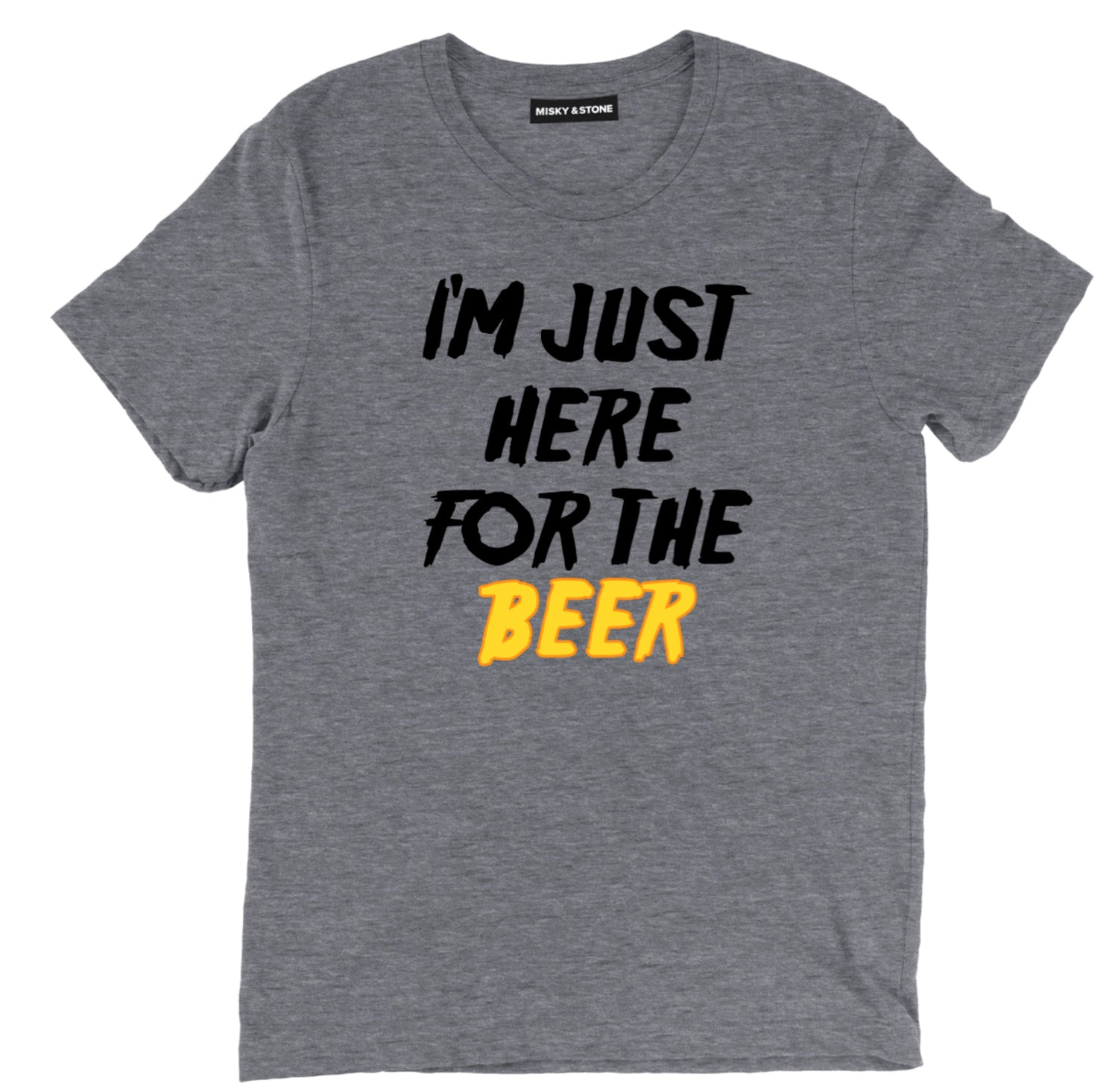 Im Just Here For The Beer T Shirt
