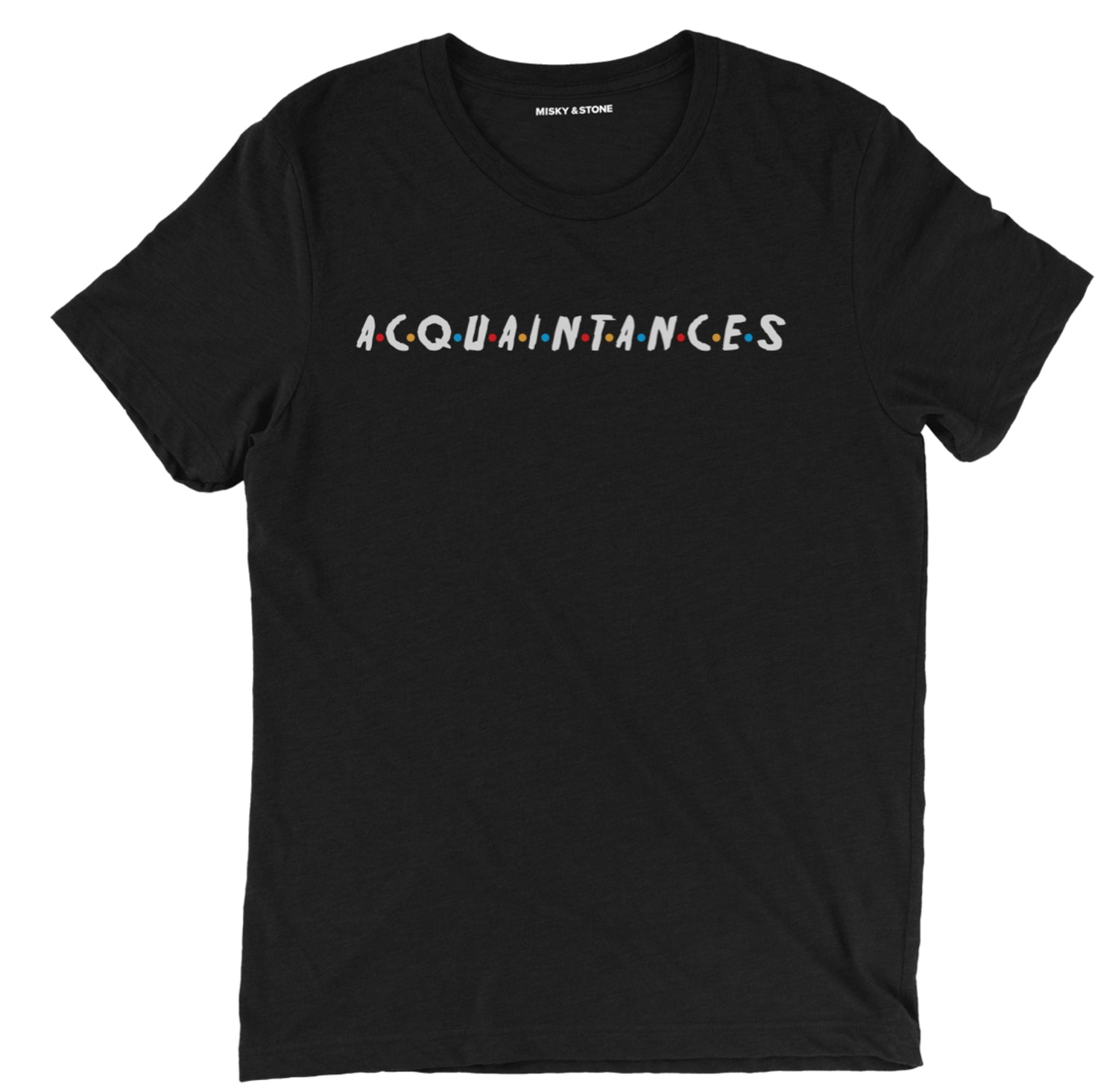Acquaintances Tee