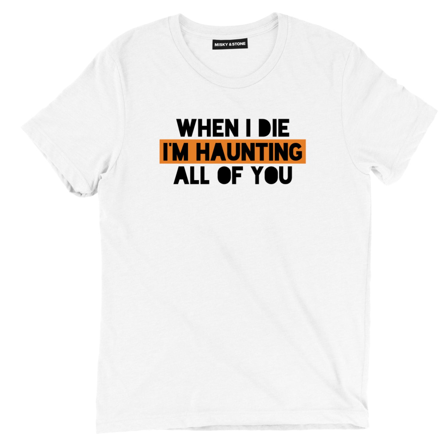 When I Die Im Haunting All Of You Tee