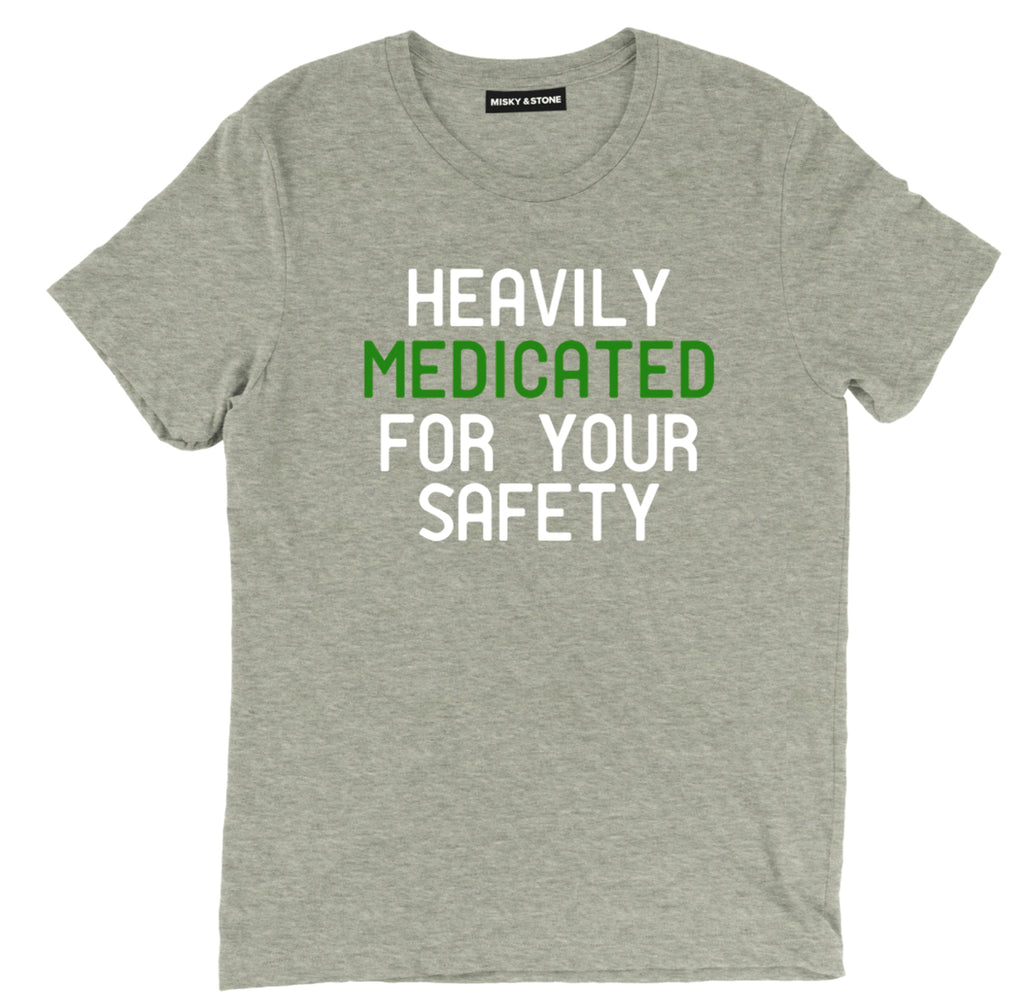 Heavily Medicated For Your Safety t shirt, medicated Weed shirt, high for your safety shirt, high vibes tee, high af shirt, higher vibes shirt
