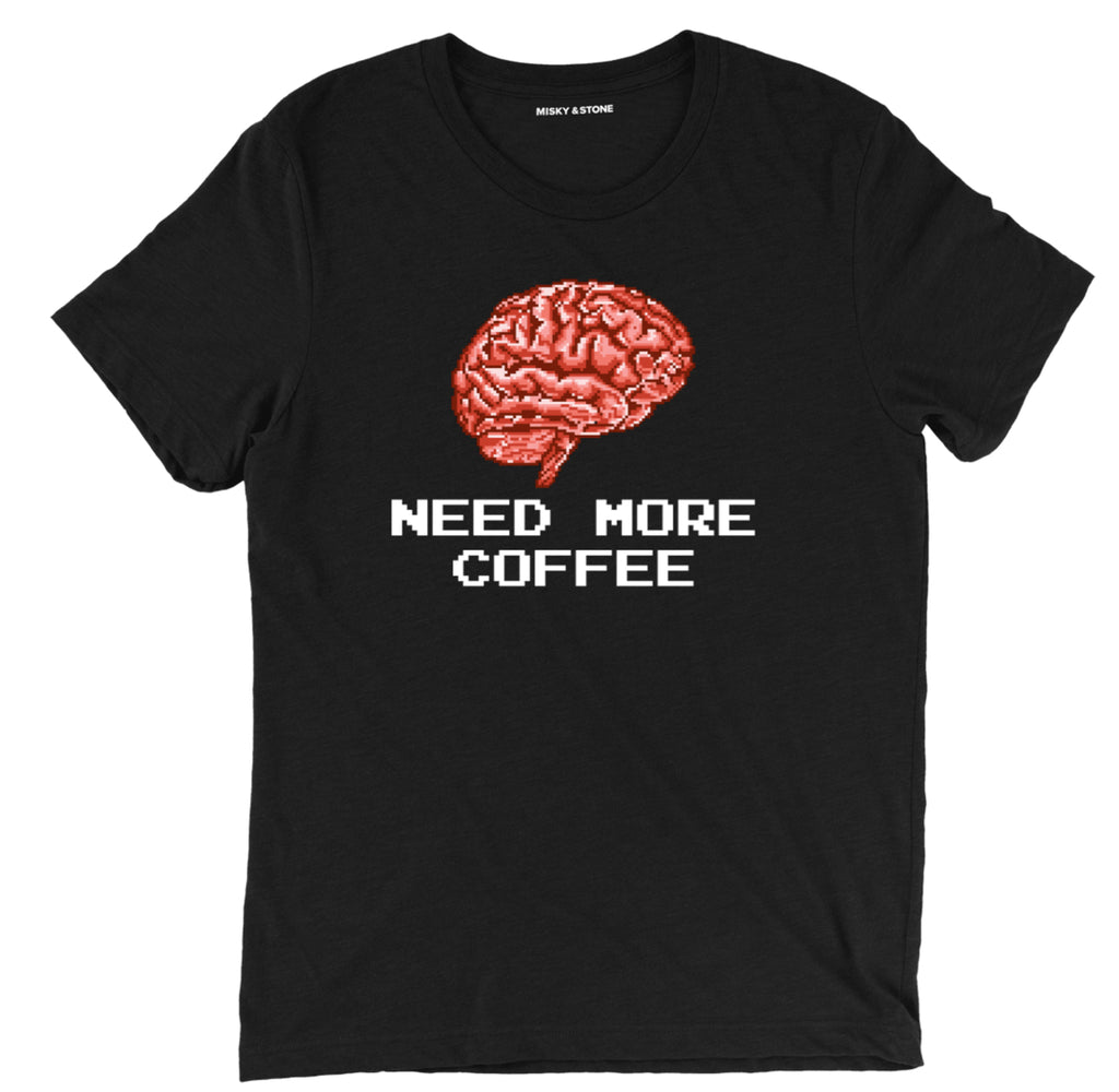 need more coffee t shirt, need more coffee shirts, brain needs coffee shirts, brain funny coffee shirts
