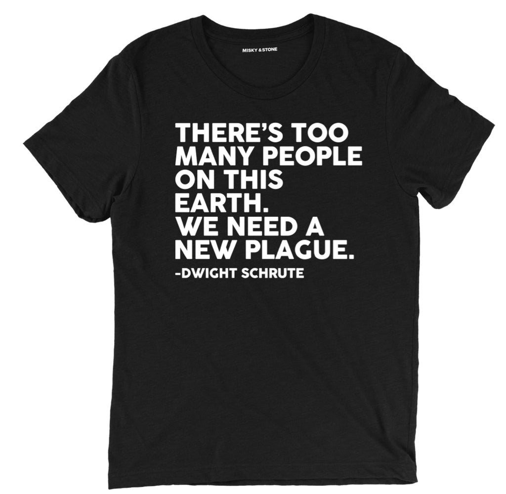 theres too many people on earth the office tee, the office we need a new plague tee, dwight the office funny plague tee