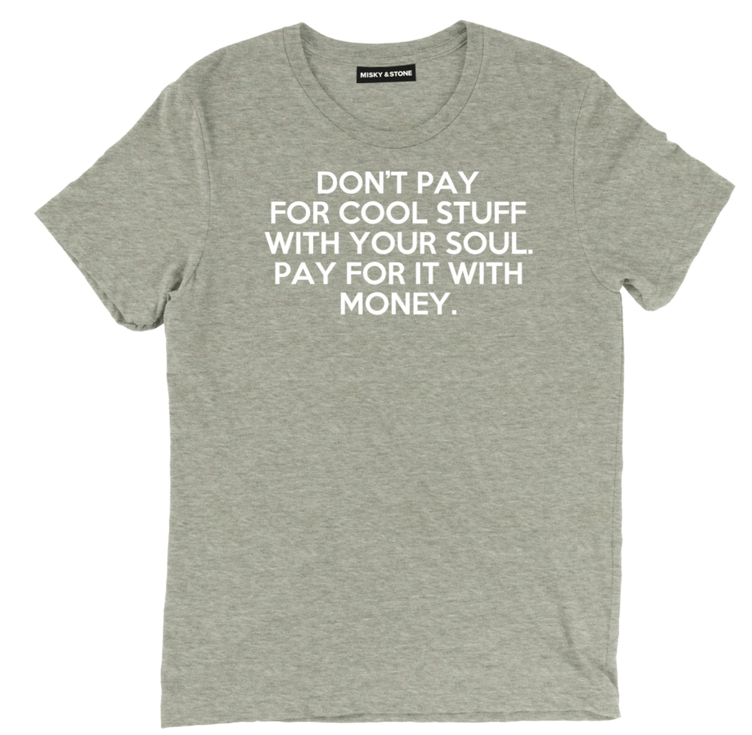 Dont Pay For Cool Stuff With Your Soul Tee Shirt