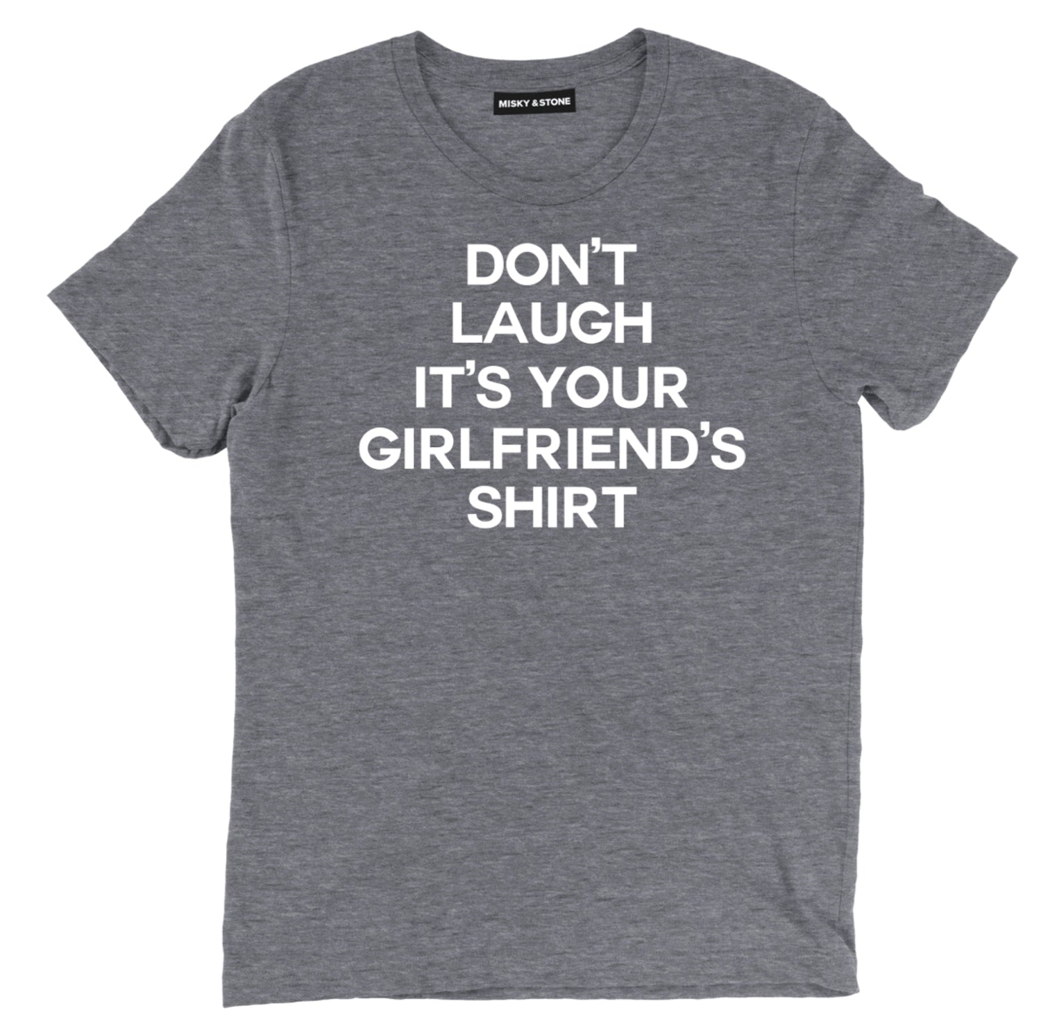dont laugh its your girlfriends  tee sarcastic t shirts, dont laugh sarcastic shirts, funny your gorlfriends sarcastic tee shirts, sarcastic tees, sarcastic t shirt sayings, sarcastic t shirts quotes, funny sarcastic t shirts,