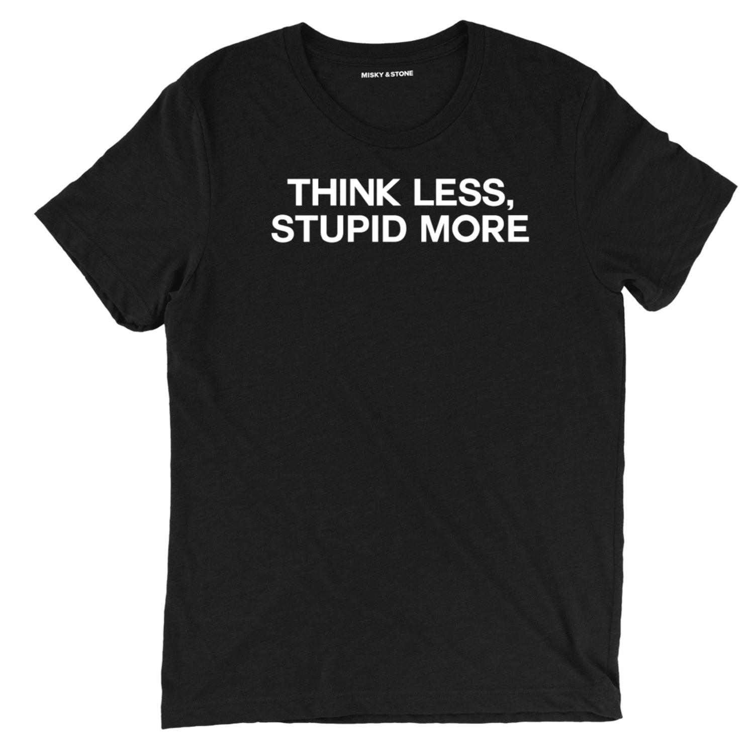 think less stupid more t shirt, funny think less t shirt, stupid more funny t shirt, sarcastic stupid t shirts, sarcastic shirts, sarcastic tee shirts, sarcastic tees, sarcastic t shirt sayings, sarcastic t shirts quotes, funny sarcastic t shirts,