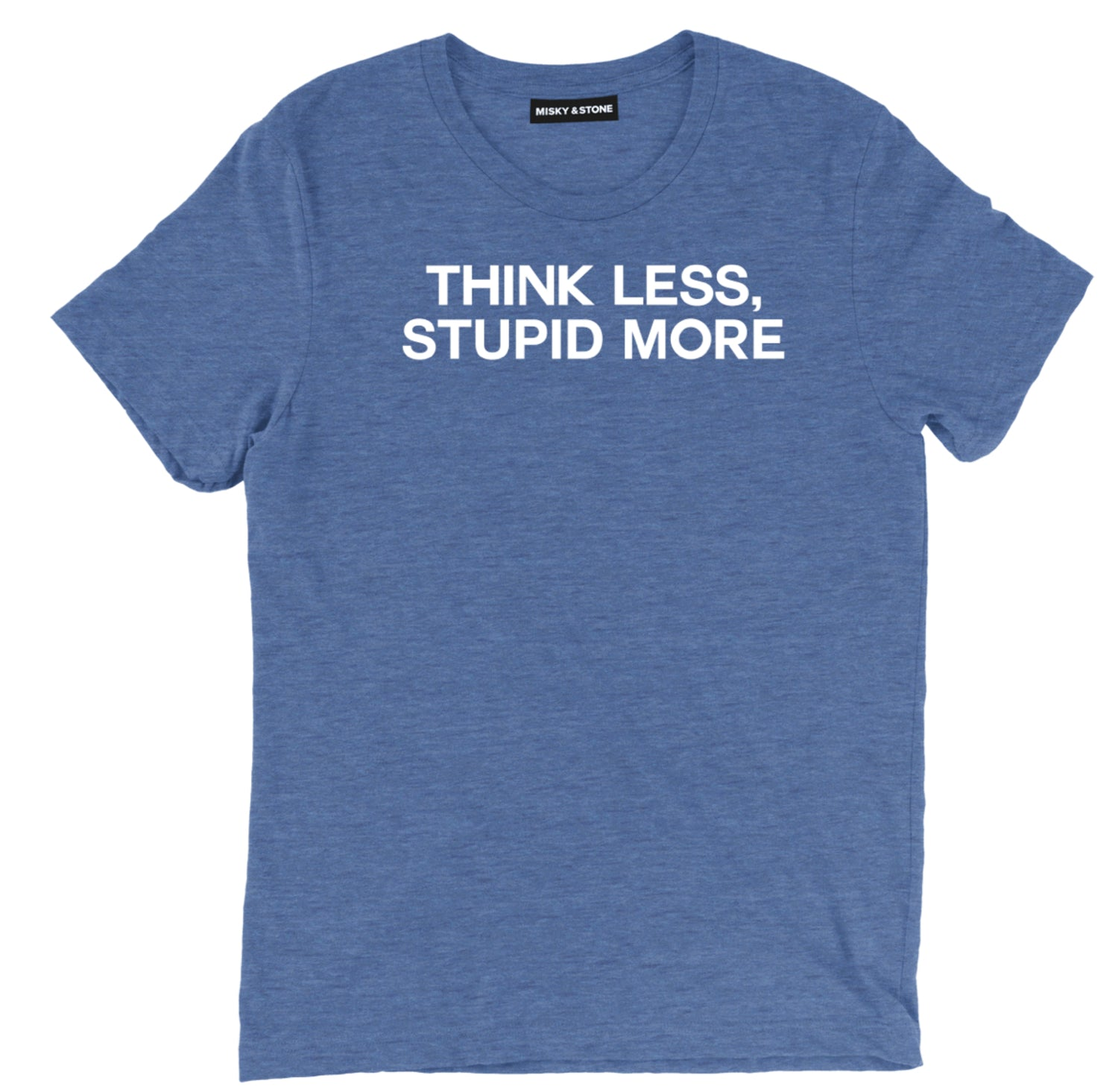 Think Less Stupid More Tee