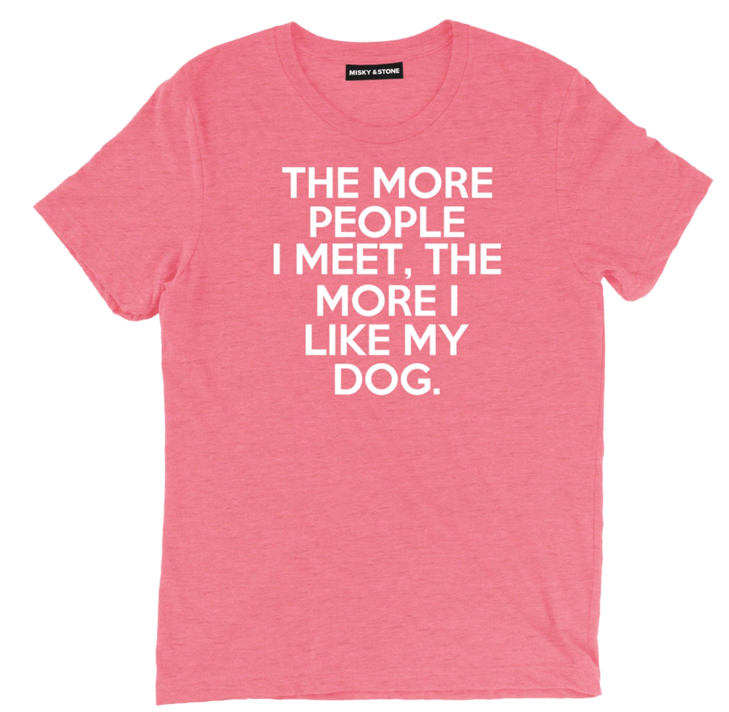 the more people i meet the more i like my dog sarcastic t shirts, i like my dog sarcastic shirts, people suck sarcastic tee shirts, sarcastic tees, sarcastic t shirt sayings, sarcastic t shirts quotes, funny sarcastic t shirts,
