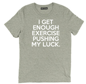 i get enough exercise pushing my luck sarcastic t shirts, pushing my luck sarcastic shirts, my luck sarcastic tee shirts, sarcastic tees, sarcastic t shirt sayings, sarcastic t shirts quotes, funny sarcastic t shirts,