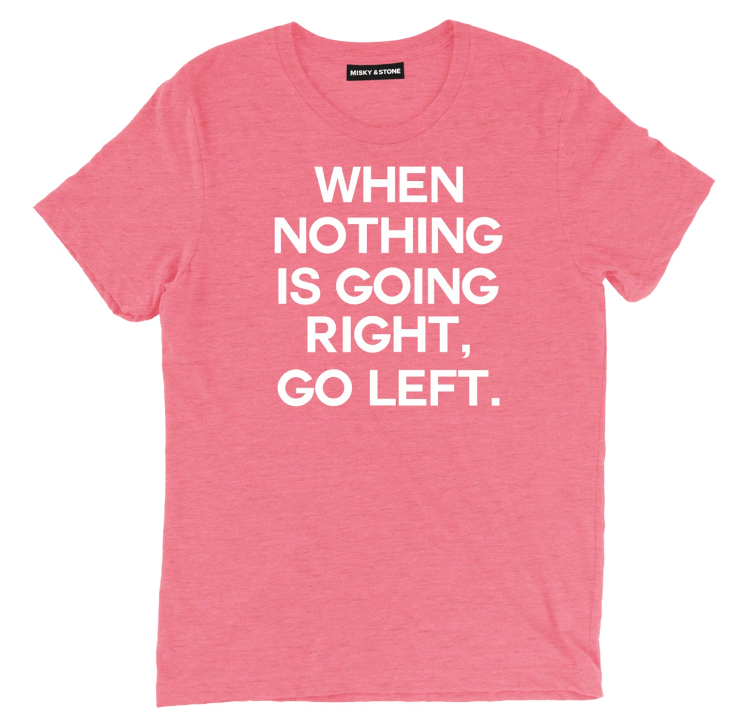 when nothing is going right go left sarcastic t shirts, go left sarcastic shirts, funny go left sarcastic tee shirts, nothing going right sarcastic tees, sarcastic t shirt sayings, sarcastic t shirts quotes, funny sarcastic t shirts,