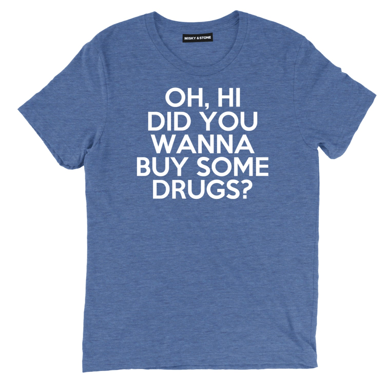 Did You Wanna Buy Some Drugs Tee
