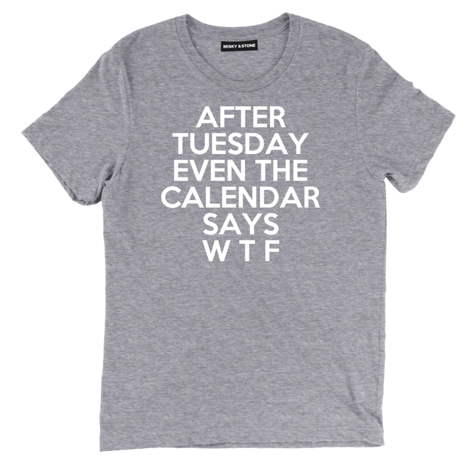 after tuesday even the calendar says wtf tee, funny days of  the week sarcastic t shirts, sarcastic shirts, calendar sarcastic tee shirts, after Tuesday sarcastic tees, sarcastic t shirt sayings, sarcastic t shirts quotes, funny sarcastic t shirts,