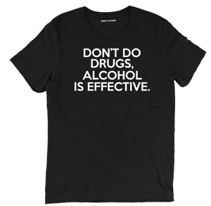 dont do drugs alcohol is effective beer shirts, alcohol is effective funny beer shirts, dont do drugs beer tees, beer tee shirts, funny beer t shirts, drinking shirts, alcohol shirts, funny drinking shirts,