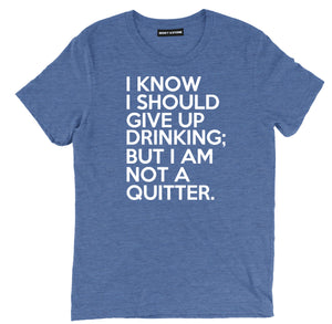 i know i should give up drinking beer shirts, i am not a quitter funny beer shirts, i should give up drinking beer tees, beer quitting tee shirts, funny beer t shirts, drinking shirts, alcohol shirts, funny drinking shirts,