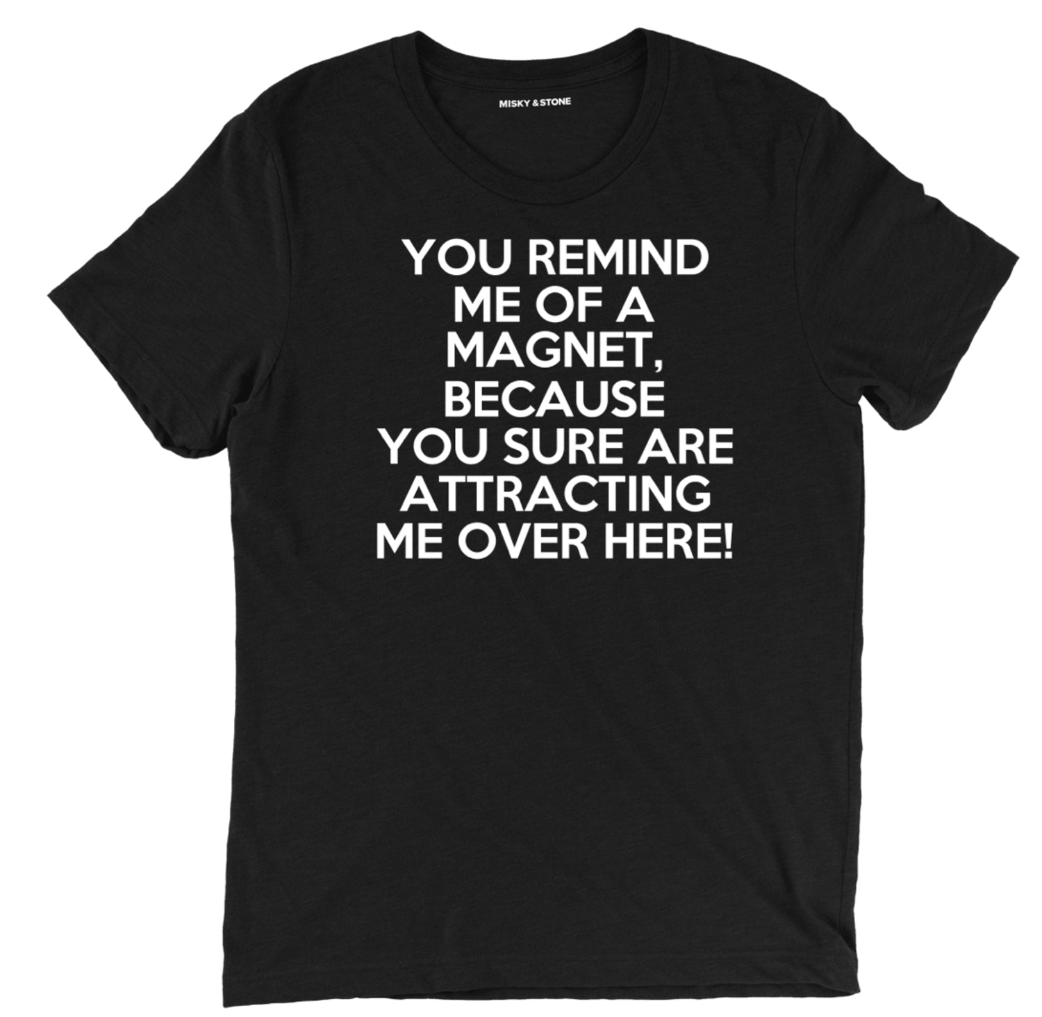 you remind me of a magnet sarcastic t shirts, funny attracted t shirt sarcastic shirts, magnet pick up line sarcastic tee shirts, sarcastic tees, sarcastic t shirt sayings, sarcastic t shirts quotes, funny sarcastic t shirts,