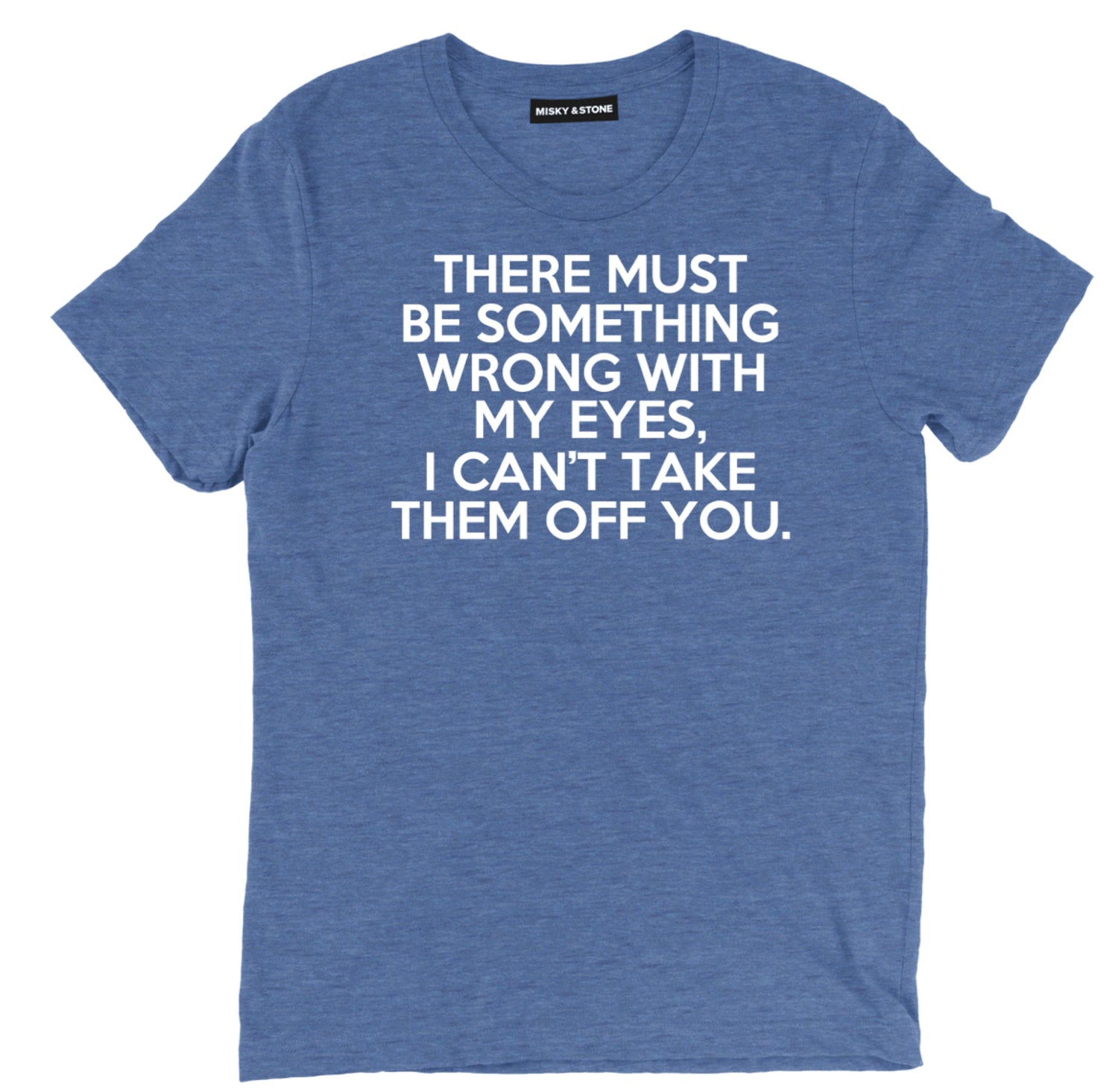 there must be something wrong with my eyes sarcastic t shirts, i cant keep my eyes off you sarcastic shirts, sarcastic pick up line tee shirts, sarcastic tees, sarcastic t shirt sayings, sarcastic t shirts quotes, funny sarcastic t shirts,