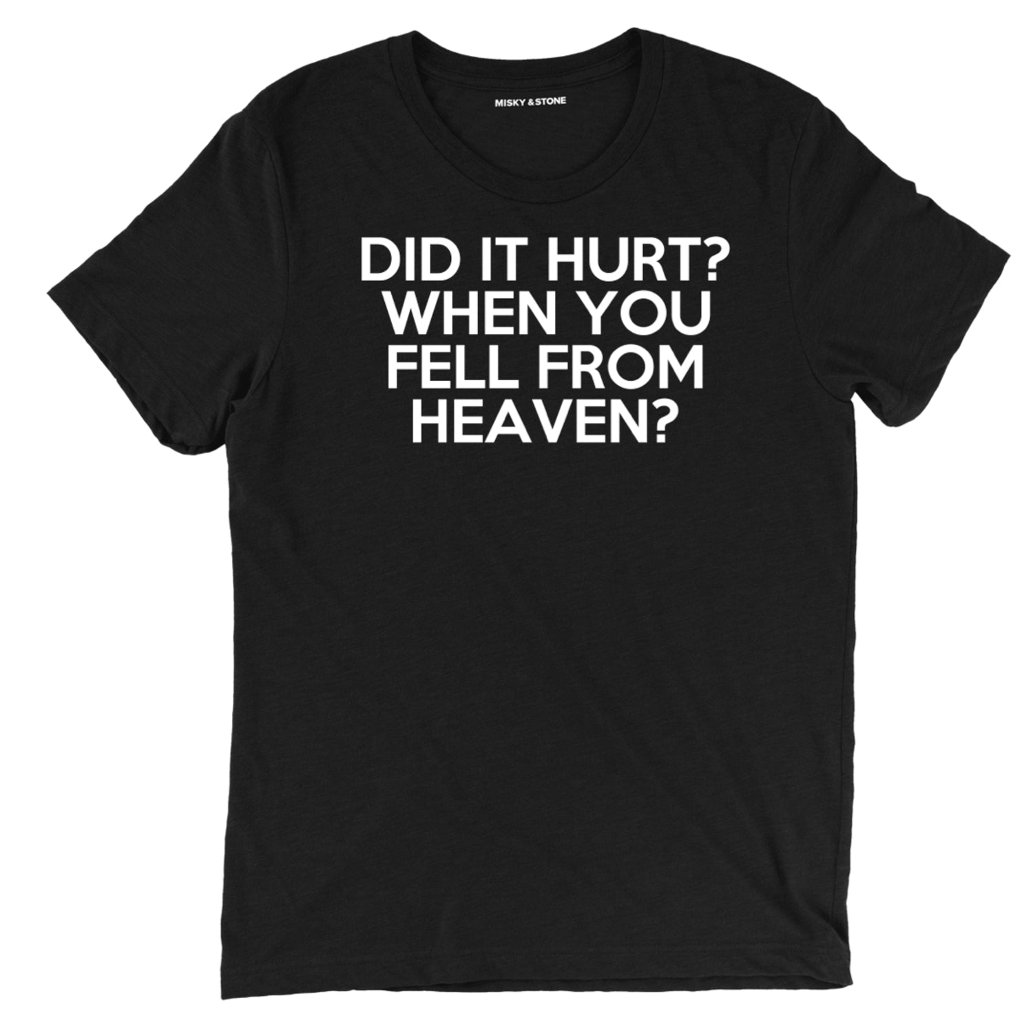 Did It Hurt When You Fell From Heaven Tee