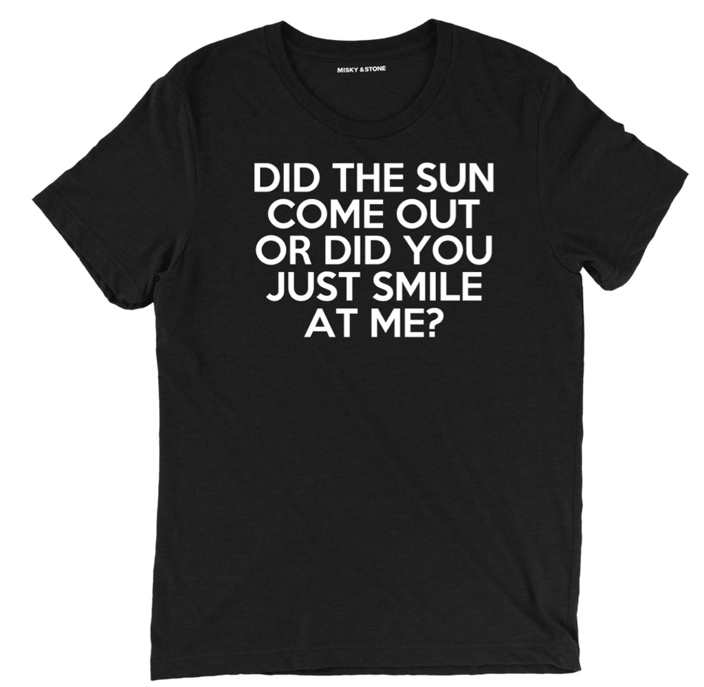 did the sun come out or did you just smile at me sarcastic t shirts, did you just smile at me sarcastic shirts, sarcastic tee shirts, pick up line sarcastic tees, sarcastic t shirt sayings, sarcastic t shirts quotes, funny sarcastic t shirts,