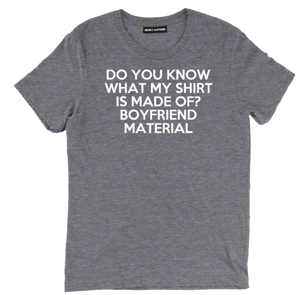 boyfriend maaterial sarcastic t shirts, do you know what my shirt is made of? boyfriend material sarcastic shirts, sarcastic tee shirts, sarcastic tees, sarcastic t shirt sayings, sarcastic t shirts quotes, funny sarcastic t shirts,