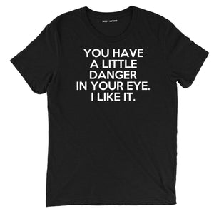 you have a little danger in your eye sarcastic t shirts, funny danger in your eye sarcastic shirts, sarcastic tee shirts, funny danger sarcastic tees, sarcastic t shirt sayings, sarcastic t shirts quotes, funny sarcastic t shirts,